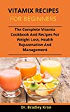 Vitamix Recipes For Beginners: The Complete Vitamix Cookbook And Recipes For Weight Loss, Health Rejuvenation And Management