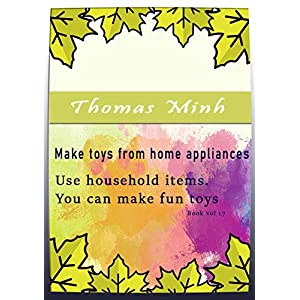 Make toys from home appliances: Book Vol 17