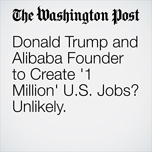 Donald Trump and Alibaba Founder to Create '1 Million' U.S. Jobs? Unlikely. copertina
