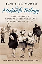 The Midwife Trilogy: Call the Midwife, Shadows of the Workhouse, Farewell to the East End by Jennifer Worth (2010-01-21)