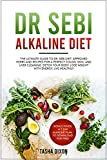 DR SEBI ALKALINE DIET: The Ultimate Guide to Dr Sebi Diet. Approved Herbs and Recipes for a Perfect...