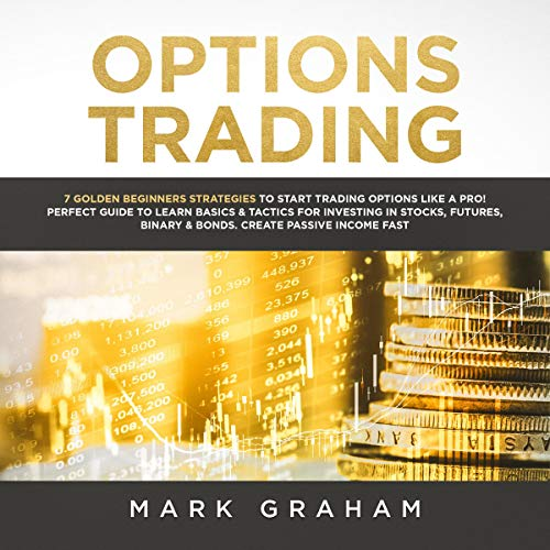 Options Trading     7 Golden Beginners Strategies to Start Trading Options Like a Pro              By:                                                                                                                                 Mark Graham                               Narrated by:                                                                                                                                 Tim Edwards                      Length: 1 hr and 25 mins     25 ratings     Overall 5.0