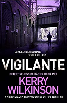 Vigilante: A gripping and twisted serial killer thriller (Detective Jessica Daniel Thriller Series Book 2) by [Kerry Wilkinson]