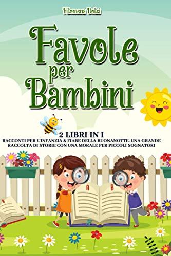 Favole per Bambini: 2 libri in 1: Le Storie per l'Infanzia & Fiabe della Buonanotte. Una Grande Collezione di Racconti con una Morale per Bambini Fantasiosi