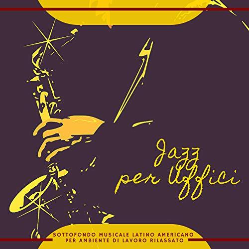 Jazz per Uffici - Sottofondo Musicale Latino Americano per Ambiente di Lavoro Rilassato