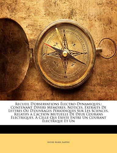 Recueil D'observations Électro-Dynamiques,: Contenant Divers Mémoires, Notices, Extraits De Lettres Ou D'ouvrages...