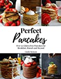 Perfect Pancakes: Over 50 Gluten Free Pancakes for Breakfast, Brunch and Beyond - Keto, Grain-Free, and Dairy-Free Options