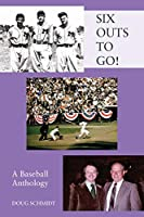 SIX OUTS TO GO! A Baseball Anthology