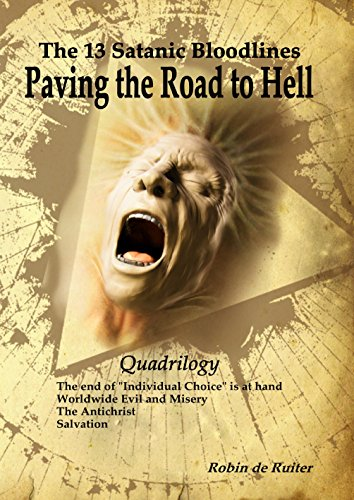 The 13 Satanic Bloodlines - Paving the Road to Hell (QUADRILOGY): 4 BOOKS IN 1 VOLUME: The End of Individual Choice is at Hand - Worldwide Evil and Misery ... The Antichrist - Salvation (English Edition)