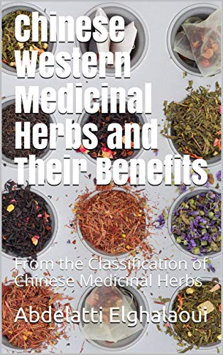 Chinese Western Medicinal Herbs and Their Benefits: From the Classification of Chinese Medicinal Herbs
