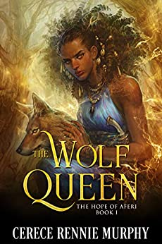 The Wolf Queen: The Hope of Aferi (Book I) by [Cerece Rennie Murphy]