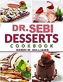 Dr. Sebi Alkaline Diet Desserts Cookbook: Gluten-Free, Dairy-Free, and Sugar-Free Vegan Recipes | No-Fuss Cakes & Cookies, Pies & Pastries, Breads & Buns, ... Treats, & More to Bake, Toast & Savor