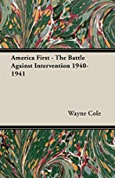 America First: The Battle Against Intervention 1940-1941