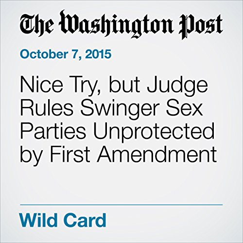 Nice Try, but Judge Rules Swinger Sex Parties Unprotected by First Amendment audiobook cover art