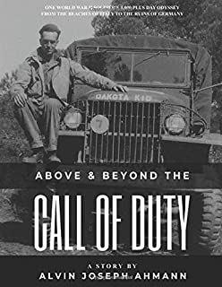 Above and Beyond the Call of Duty: One World War 2 soldier's 1,000 plus day odyssey from the beaches of Italy to the ruins...