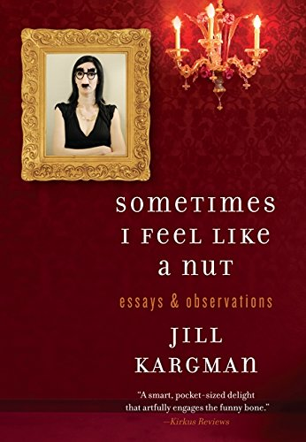 Image of Sometimes I Feel Like a Nut: Essays and Observations