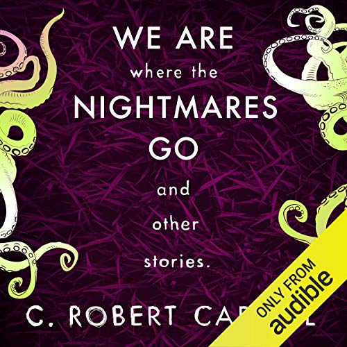 We Are Where the Nightmares Go and Other Stories audiobook cover art