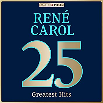 Masterpieces presents René Carol: 25 Greatest Hits