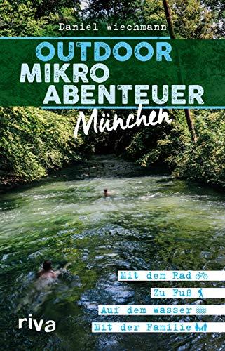 Outdoor-Mikroabenteuer München: Mit dem Rad, zu Fuß, auf dem Wasser, mit der Familie