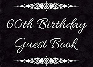 60th Birthday Guest Book: Classy Black and White Floral Birthday Guest Book Messages Gift Records and Dedicated Pages for Grandchildren To Write A Special Note