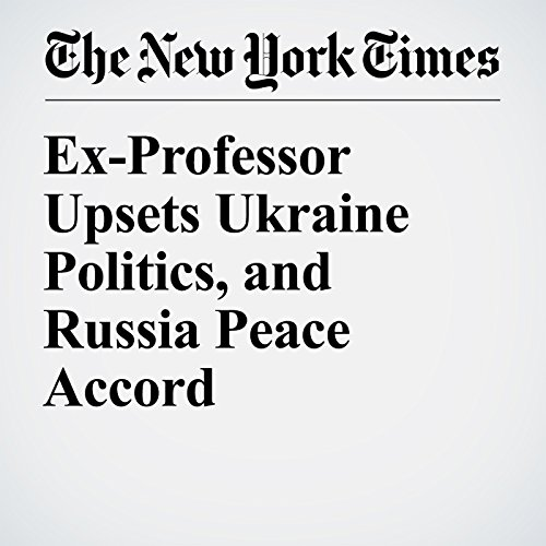 Ex-Professor Upsets Ukraine Politics, and Russia Peace Accord audiobook cover art