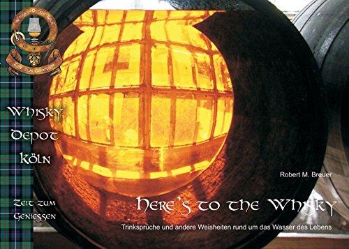 Here's to the Whisky: Trinksprüche und andere Weisheiten rund um das Wasser des Lebes