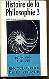 HISTOIRE DE LA PHILOSOPHIE. Tome 3 - Du XIXe siècle à nos jours. ENCYCLOPEDIE DE LA PLEIADE - NRF Gallimard