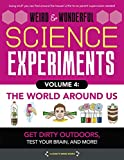 Weird & Wonderful Science Experiments Volume 4: The World Around Us: Get dirty outdoors, test your brain, and more!