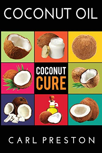 Coconut Oil: Coconut Oil Cookbook, Coconut Oil Books, Coconut Oil Miracle: 1