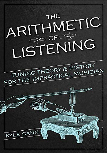 Compare Textbook Prices for The Arithmetic of Listening: Tuning Theory and History for the Impractical Musician  ISBN 9780252084416 by Gann, Kyle