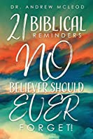 Twenty-one Biblical Reminders NO Believer Should EVER Forget!