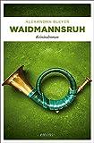 Waidmannsruh: Kriminalroman (Sepp Flattacher) von Alexandra Bleyer