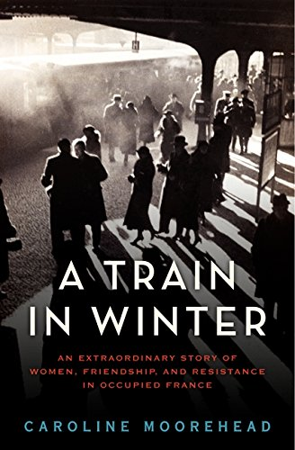 Image of A Train in Winter: An Extraordinary Story of Women, Friendship, and Resistance in Occupied France (The Resistance Trilogy Book 1)