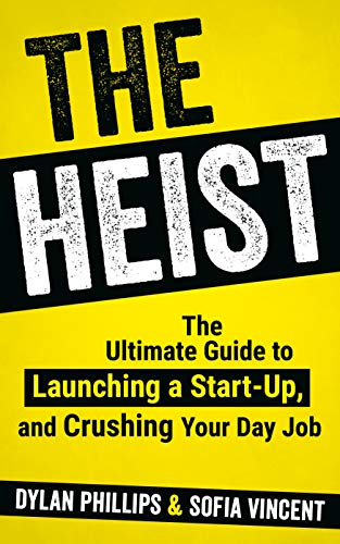 The Heist: The Ultimate Guide to Launching a Start-Up and Crushing Your Day Job (English Edition)