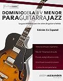 Dominio de la ii V menor para guitarra jazz: Domina el lenguaje de los solos menores de guitarra jazz
