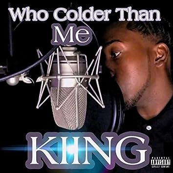 Who Colder Than Me