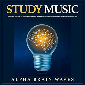 Study Music: Binaural Beats, Alpha Waves and Soothing Sounds For Studying, Deep Focus, Concentration, Brainwave Entrainment, Meditation and Calm Studying Music