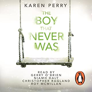 The Boy That Never Was                   By:                                                                                                                                 Karen Perry                               Narrated by:                                                                                                                                 Roy McMillan,                                                                                        Gerry O'Brien,                                                                                        Christopher Ragland,                   and others                 Length: 10 hrs     96 ratings     Overall 4.1