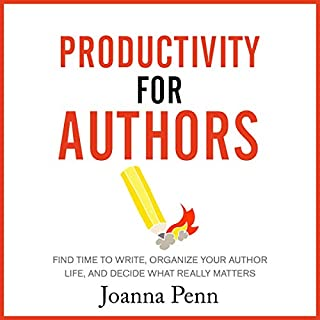Productivity for Authors: Find Time to Write, Organize Your Author Life, and Decide What Really Matters cover art
