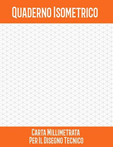 Quaderno Isometrico Carta Millimetrata Per Il Disegno Tecnico: Taccuino Di Carta A Griglia Grande | 0,28 Pollici Per Triangolo | 8,5 X 11 Pollici. | 21,59 X 27,94 Cm | 200 Pagine.