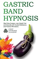 Gastric Band Hypnosis: Skip Risky Surgery, Lose Weight Fast and Naturally with Guided Meditations and Positive Affirmations
