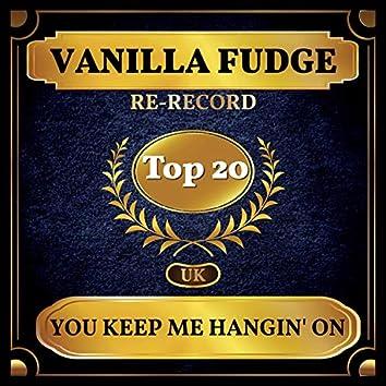 You Keep Me Hangin' On (UK Chart Top 40 - No. 18)