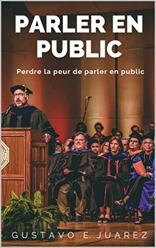 PARLER EN PUBLIC: Perdre la peur de parler en public