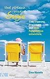Und plötzlich wieder Single: Eine Trennung bewältigen und neue Perspektiven entwickeln - Gina Kästele