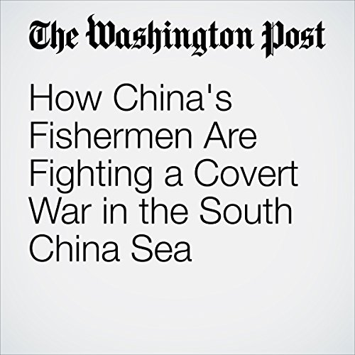 How China's Fishermen Are Fighting a Covert War in the South China Sea cover art