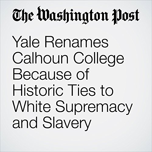 Yale Renames Calhoun College Because of Historic Ties to White Supremacy and Slavery copertina