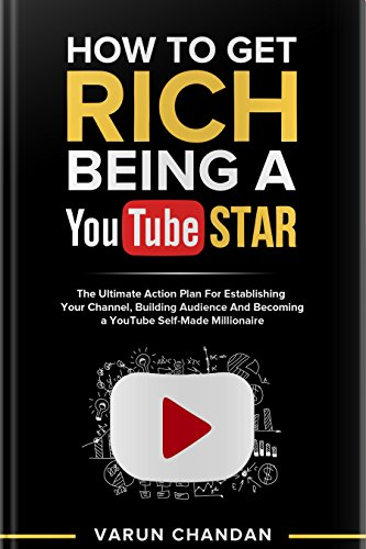 How to Get Rich Being a Youtube Star: The ultimate action plan for...