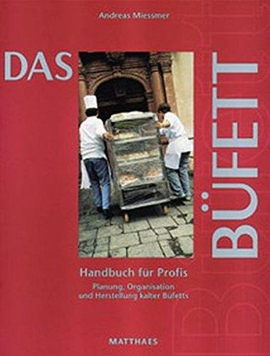 Das Büfett: Handbuch für Profis. Planung, Organisation und Herstellung kalter Büfetts