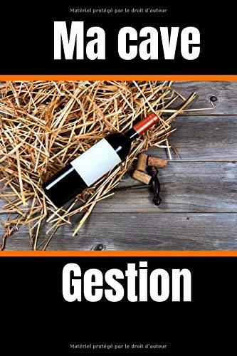 MA CAVE GESTION: Un carnet pour ne plus perdre vos bouteilles de vin à cause d'une mauvaise gestion du temps de garde. Simple d'utilisation | C'est le ... pour les amateurs de vins | Format pratique.