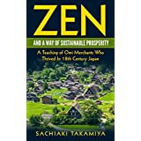 Zen and a Way of Sustainable Prosperity: A Teaching of Omi Merchants Who Thrived In 18th Century Japan (English Edition)